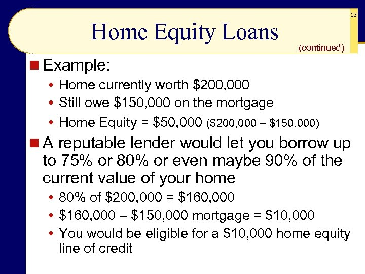 23 Home Equity Loans (continued) n Example: w Home currently worth $200, 000 w
