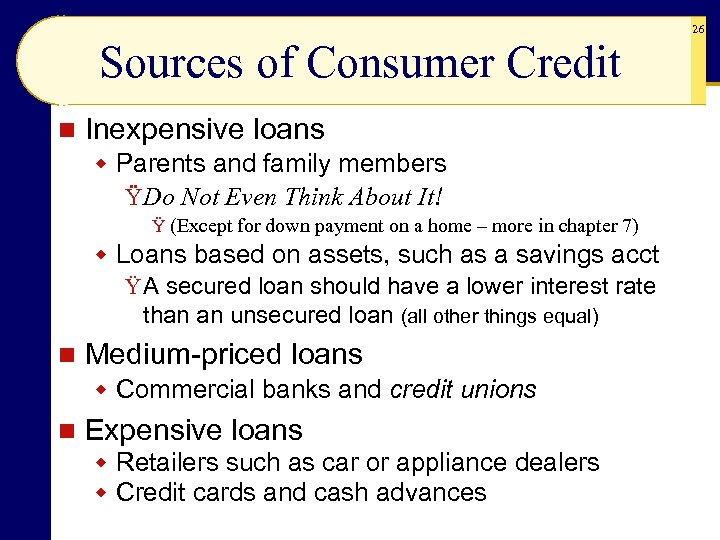 26 Sources of Consumer Credit n Inexpensive loans w Parents and family members Ÿ