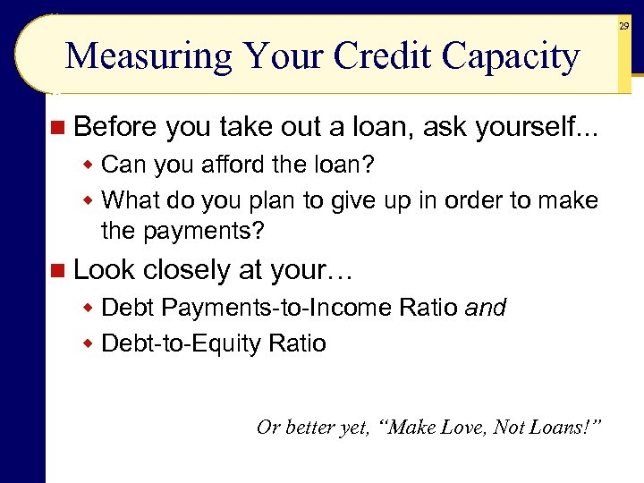 29 Measuring Your Credit Capacity n Before you take out a loan, ask yourself.