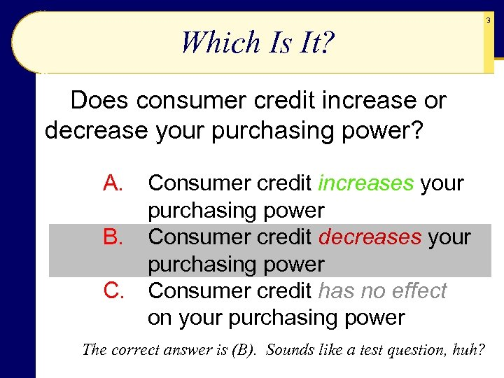 Which Is It? Does consumer credit increase or decrease your purchasing power? A. Consumer