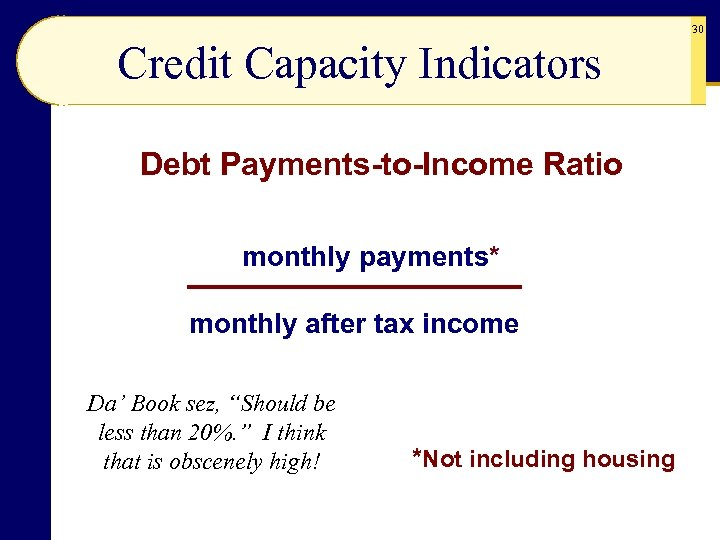 30 Credit Capacity Indicators Debt Payments-to-Income Ratio monthly payments* monthly after tax income Da'