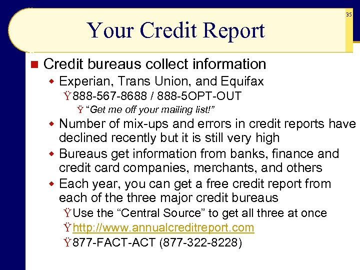 Your Credit Report n 35 Credit bureaus collect information w Experian, Trans Union, and