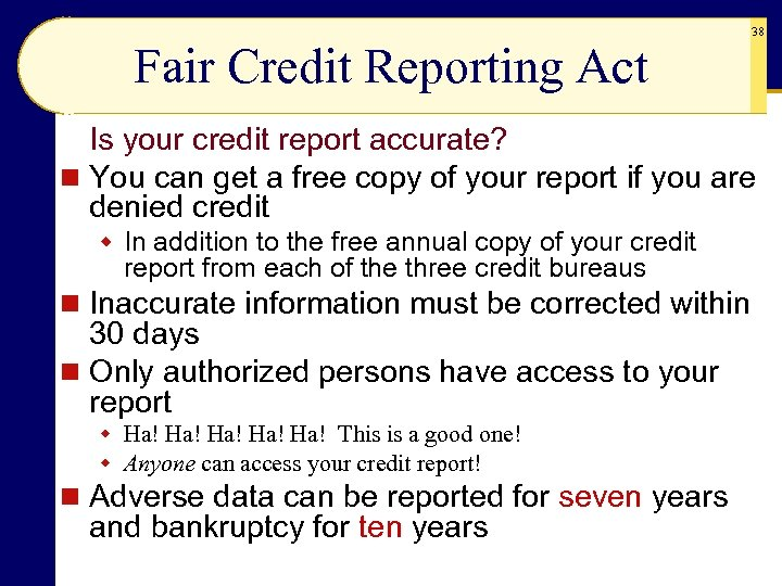Fair Credit Reporting Act 38 Is your credit report accurate? n You can get