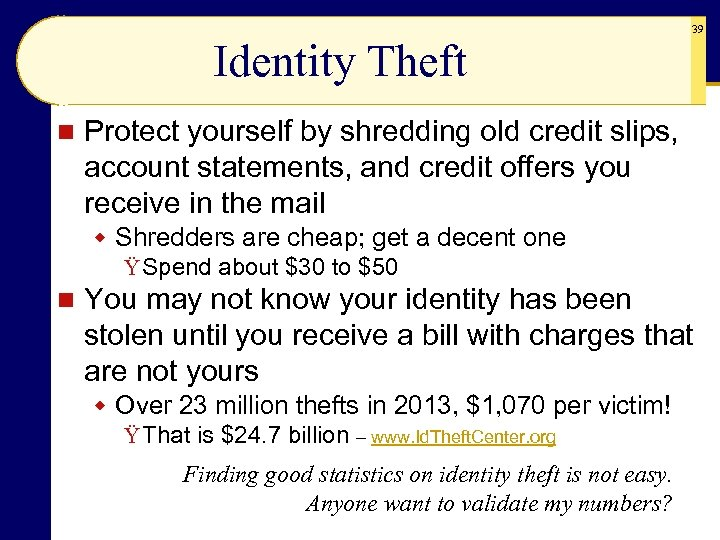Identity Theft n 39 Protect yourself by shredding old credit slips, account statements, and