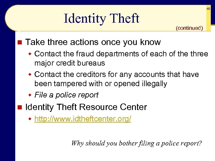 Identity Theft n 40 (continued) Take three actions once you know w Contact the