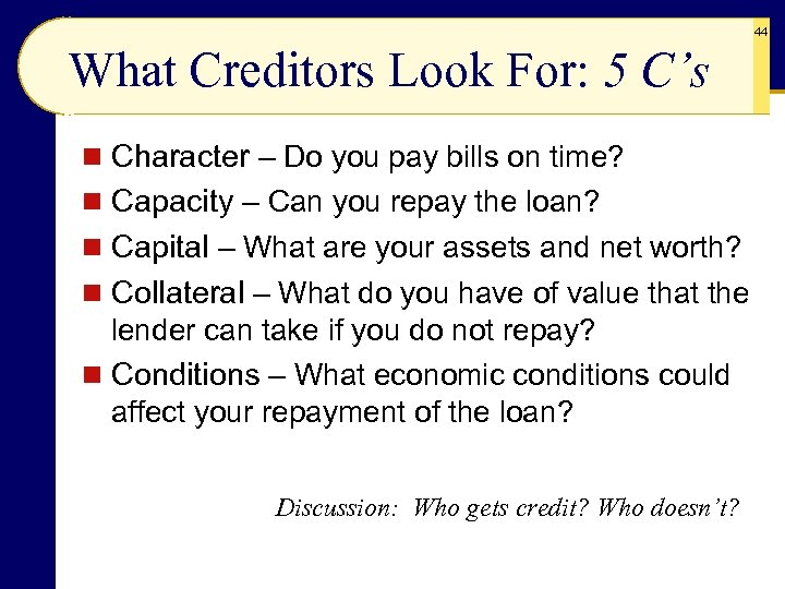 44 What Creditors Look For: 5 C's n Character – Do you pay bills