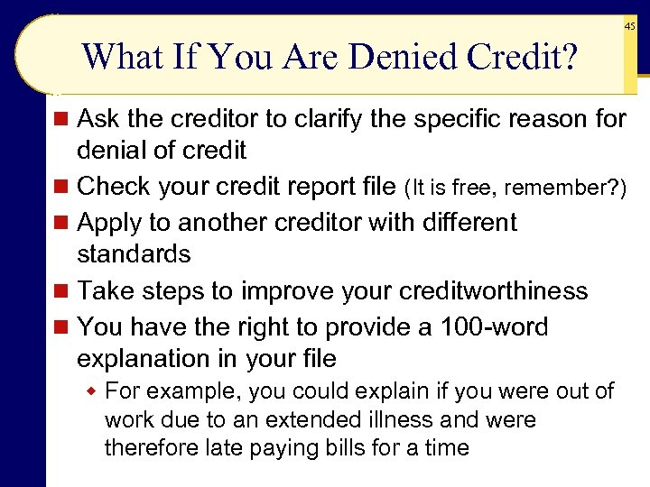 45 What If You Are Denied Credit? n Ask the creditor to clarify the