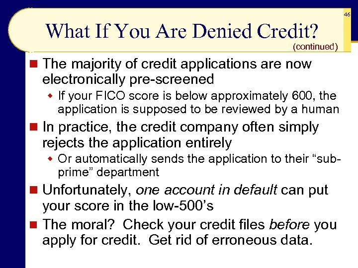 46 What If You Are Denied Credit? (continued) n The majority of credit applications