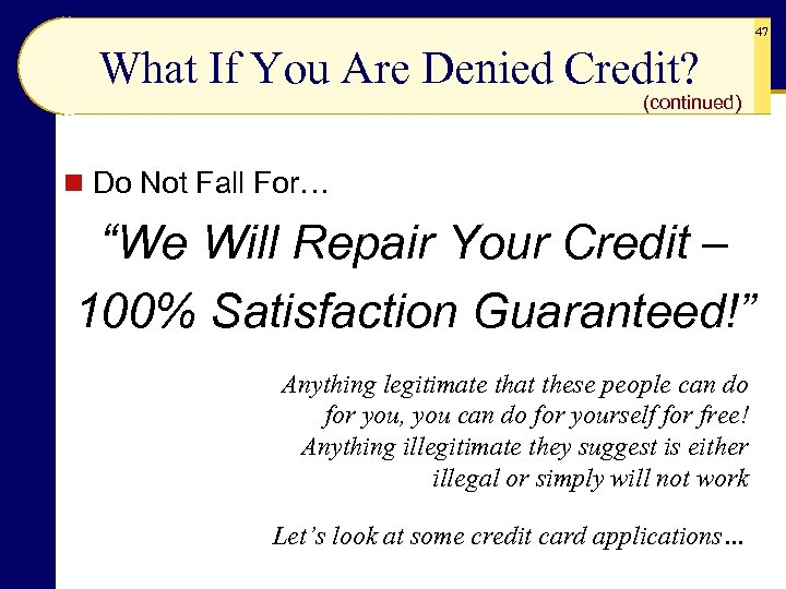 """47 What If You Are Denied Credit? (continued) n Do Not Fall For… """"We"""