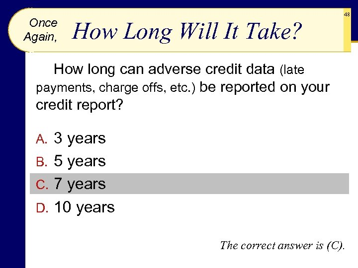 Once Again, How Long Will It Take? 48 How long can adverse credit data