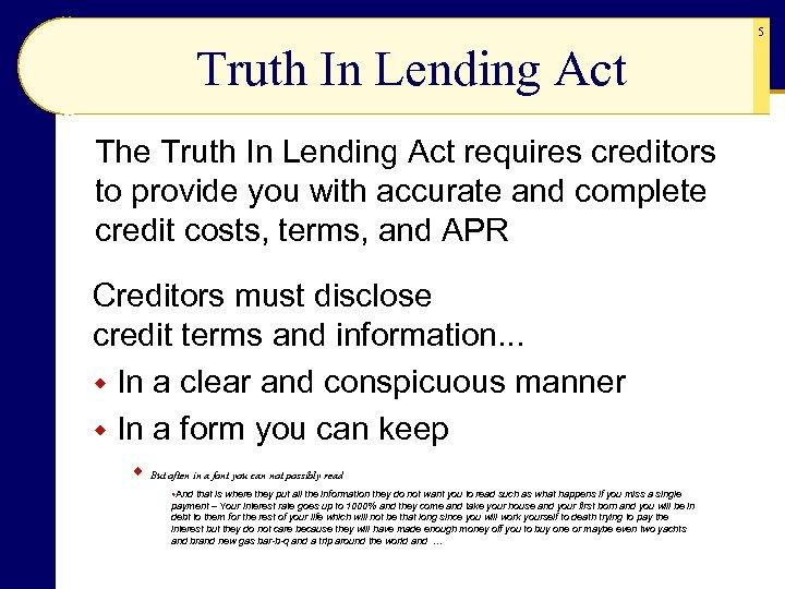 5 Truth In Lending Act The Truth In Lending Act requires creditors to provide