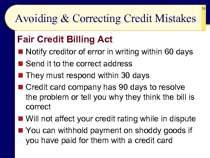 50 Avoiding & Correcting Credit Mistakes Fair Credit Billing Act n Notify creditor of