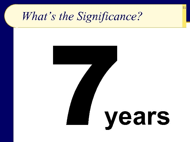 7 What's the Significance? years 51