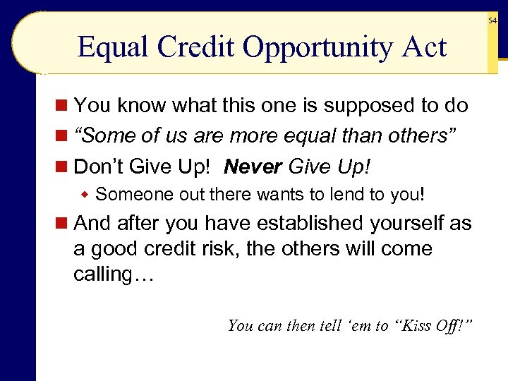 54 Equal Credit Opportunity Act n You know what this one is supposed to
