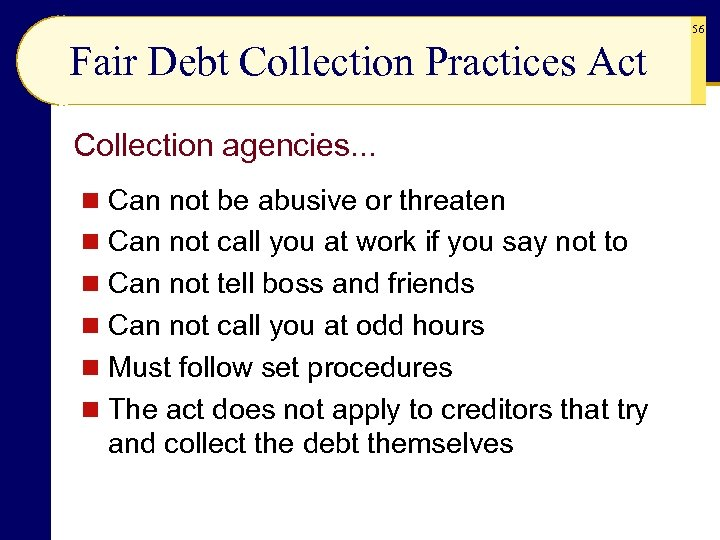 56 Fair Debt Collection Practices Act Collection agencies. . . n Can not be