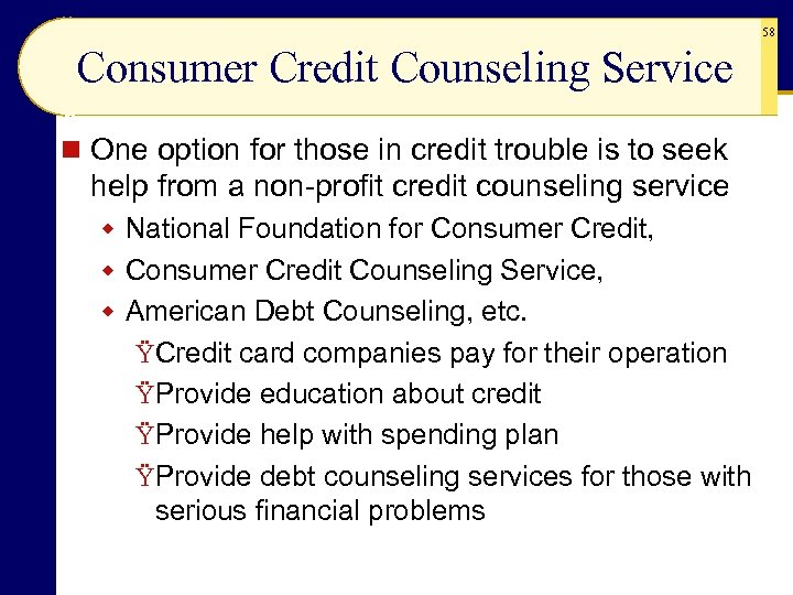 58 Consumer Credit Counseling Service n One option for those in credit trouble is