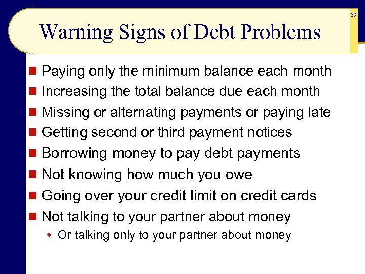 59 Warning Signs of Debt Problems n Paying only the minimum balance each month