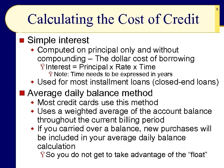 Calculating the Cost of Credit n 6 Simple interest w Computed on principal only