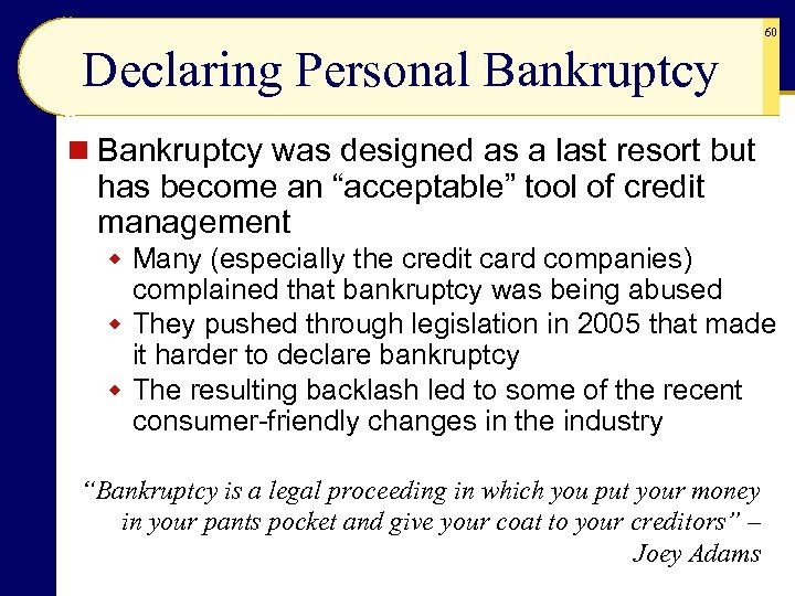 60 Declaring Personal Bankruptcy n Bankruptcy was designed as a last resort but has