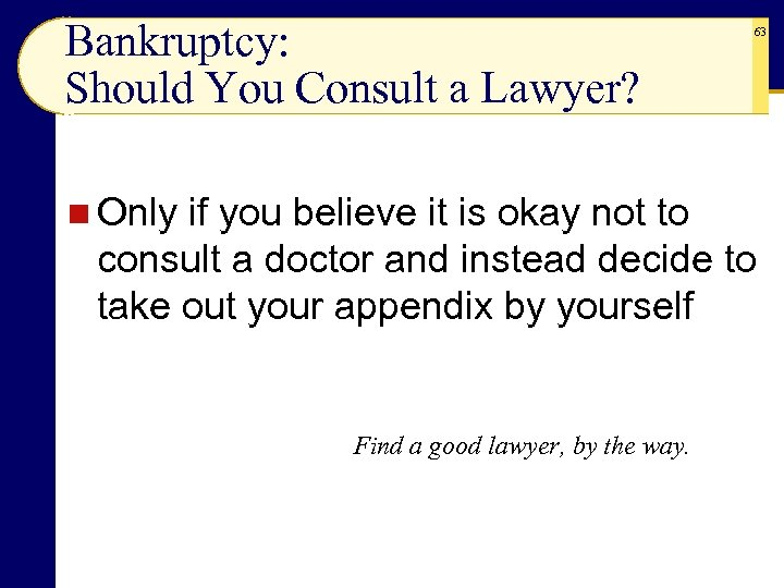 Bankruptcy: Should You Consult a Lawyer? n Only 63 if you believe it is
