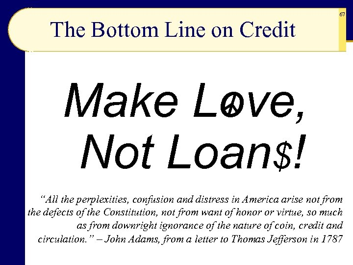 """The Bottom Line on Credit 67 Make Love, Not Loan$! """"All the perplexities, confusion"""