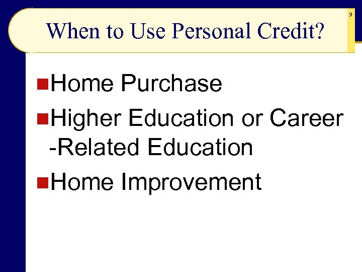 When to Use Personal Credit? n. Home Purchase n. Higher Education or Career -Related