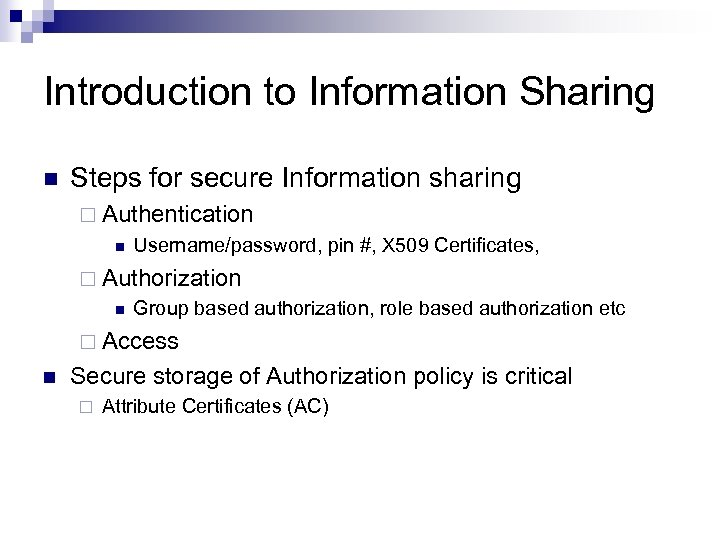 Introduction to Information Sharing n Steps for secure Information sharing ¨ Authentication n Username/password,