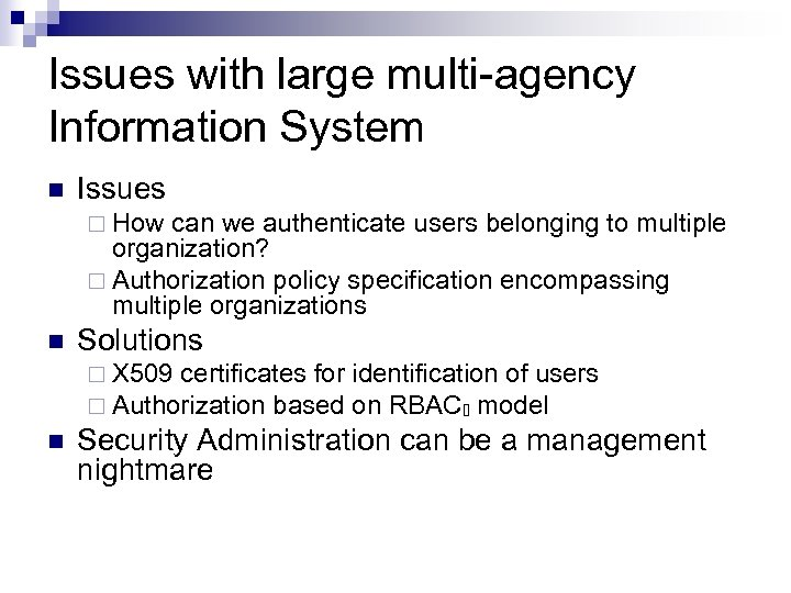 Issues with large multi-agency Information System n Issues ¨ How can we authenticate users