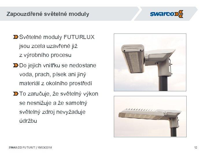 Zapouzdřené světelné moduly Světelné moduly FUTURLUX jsou zcela uzavřené již z výrobního procesu Do