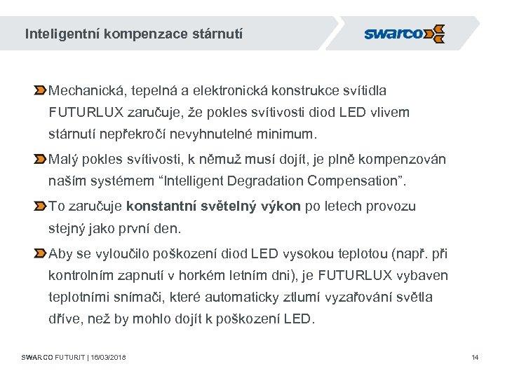 Inteligentní kompenzace stárnutí Mechanická, tepelná a elektronická konstrukce svítidla FUTURLUX zaručuje, že pokles svítivosti