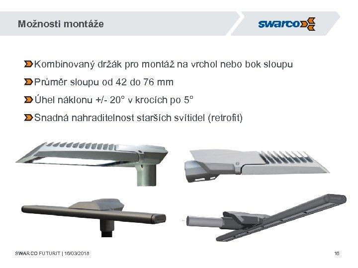 Možnosti montáže Kombinovaný držák pro montáž na vrchol nebo bok sloupu Průměr sloupu od