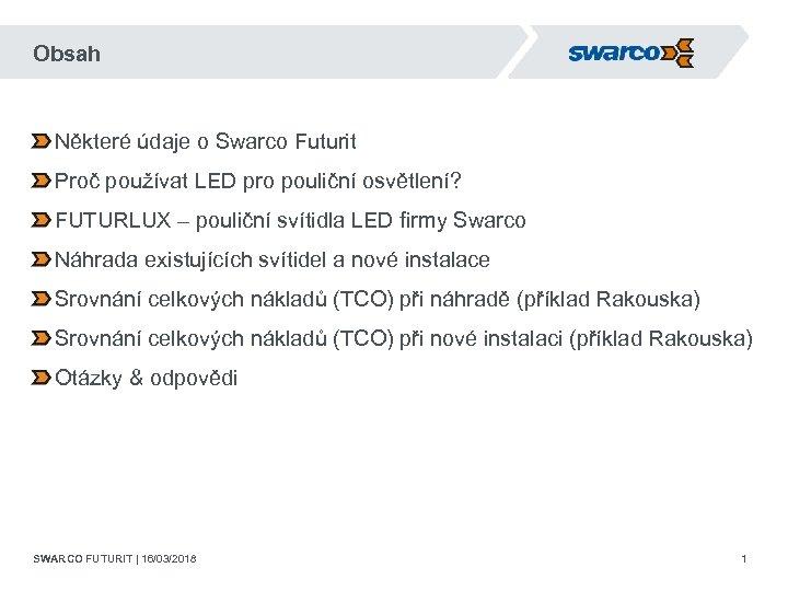 Obsah Některé údaje o Swarco Futurit Proč používat LED pro pouliční osvětlení? FUTURLUX –