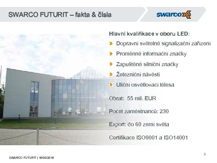 SWARCO FUTURIT – fakta & čísla Hlavní kvalifikace v oboru LED: Dopravní světelné signalizační