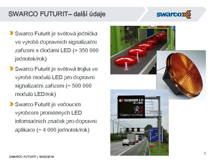 SWARCO FUTURIT– další údaje Swarco Futurit je světová jednička ve výrobě dopravních signalizační zařízení