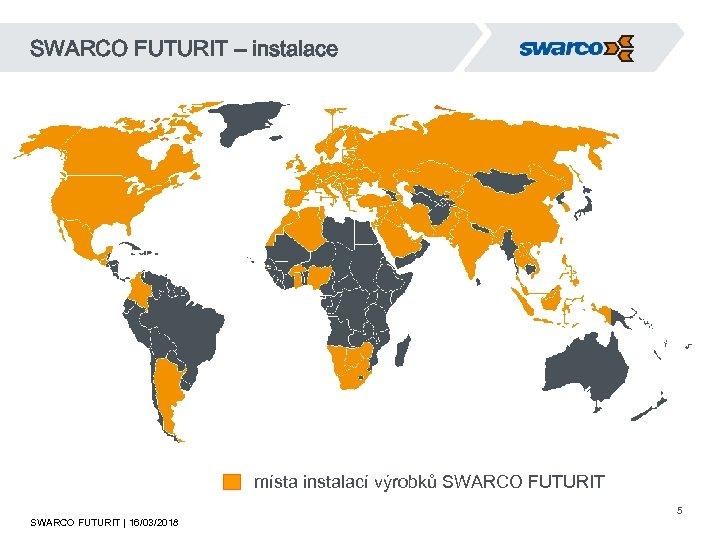 SWARCO FUTURIT – instalace místa instalací výrobků SWARCO FUTURIT | 16/03/2018 5