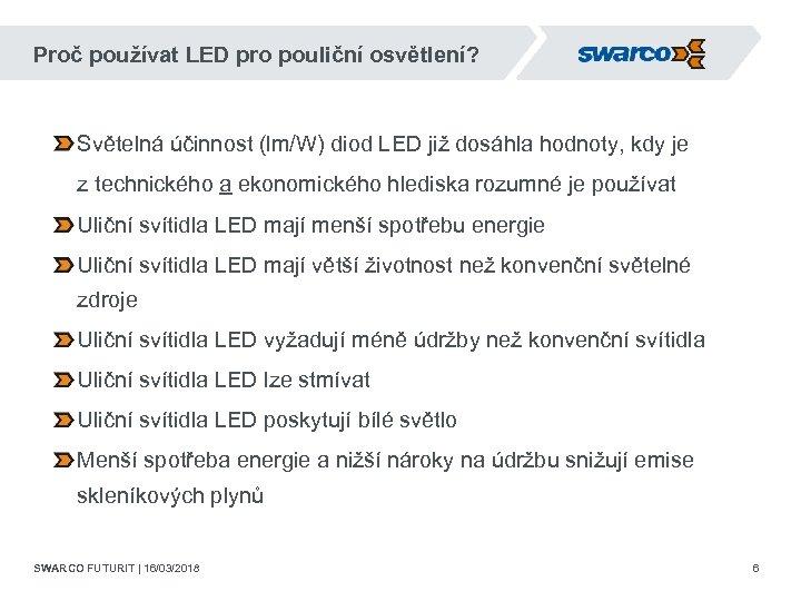 Proč používat LED pro pouliční osvětlení? Světelná účinnost (lm/W) diod LED již dosáhla hodnoty,