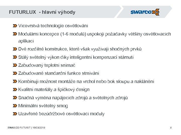 FUTURLUX - hlavní výhody Vícevrstvá technologie osvětlování Modulární koncepce (1 -6 modulů) uspokojí požadavky