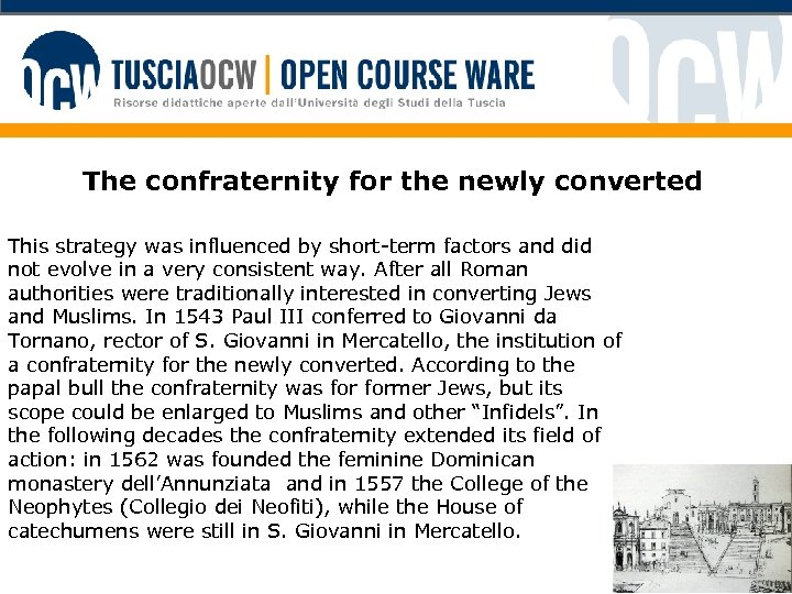 The confraternity for the newly converted This strategy was influenced by short-term factors and