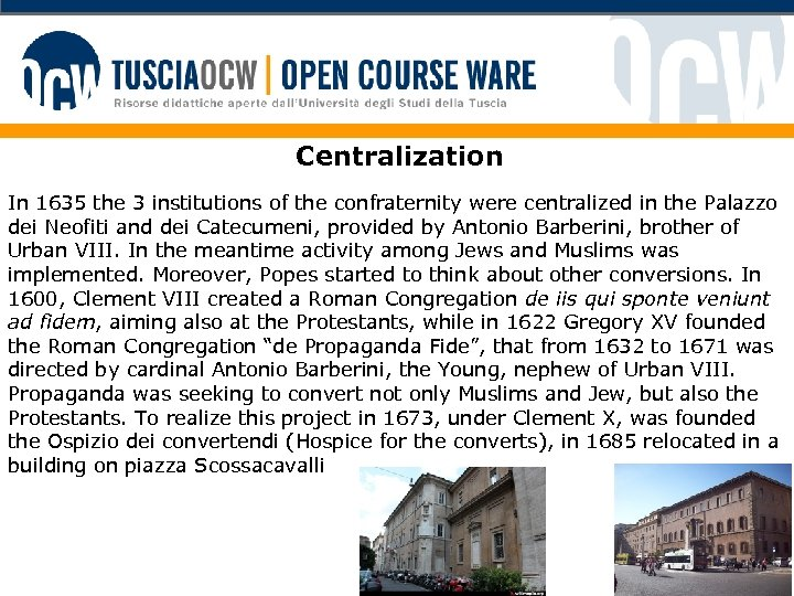 Centralization In 1635 the 3 institutions of the confraternity were centralized in the Palazzo