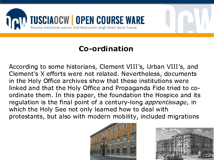 Co-ordination According to some historians, Clement VIII's, Urban VIII's, and Clement's X efforts were