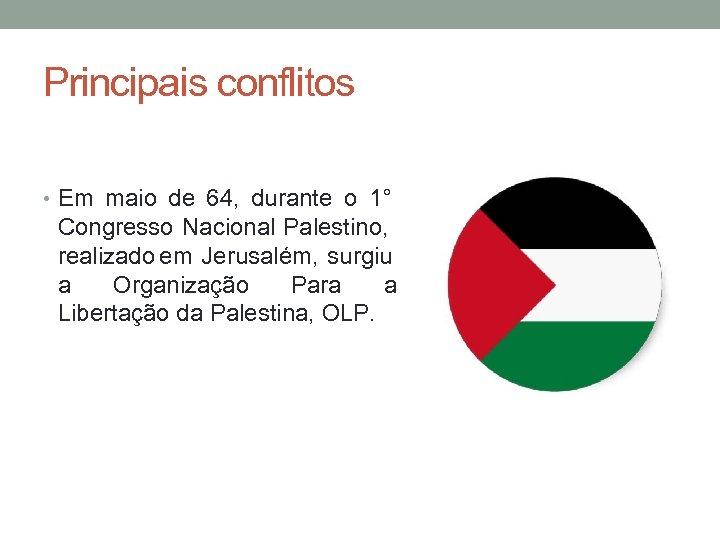 Principais conflitos • Em maio de 64, durante o 1° Congresso Nacional Palestino, realizado