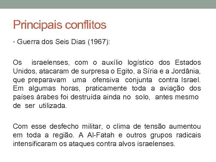 Principais conflitos • Guerra dos Seis Dias (1967): Os israelenses, com o auxílio logístico