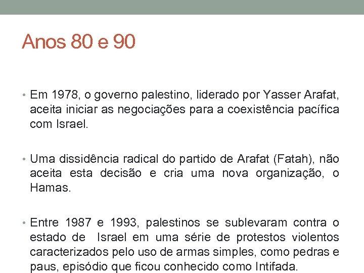 Anos 80 e 90 • Em 1978, o governo palestino, liderado por Yasser Arafat,