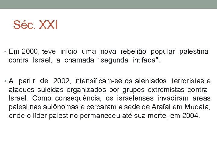 Séc. XXI • Em 2000, teve início uma nova rebelião popular palestina contra Israel,
