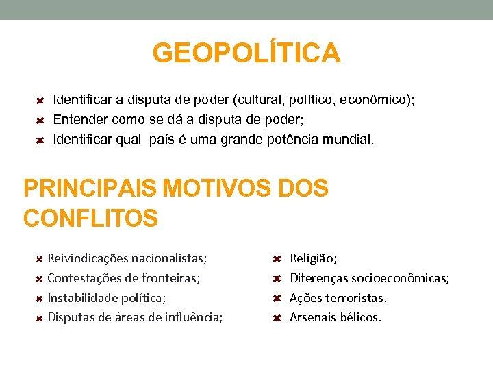 GEOPOLÍTICA Identificar a disputa de poder (cultural, político, econômico); Entender como se dá a