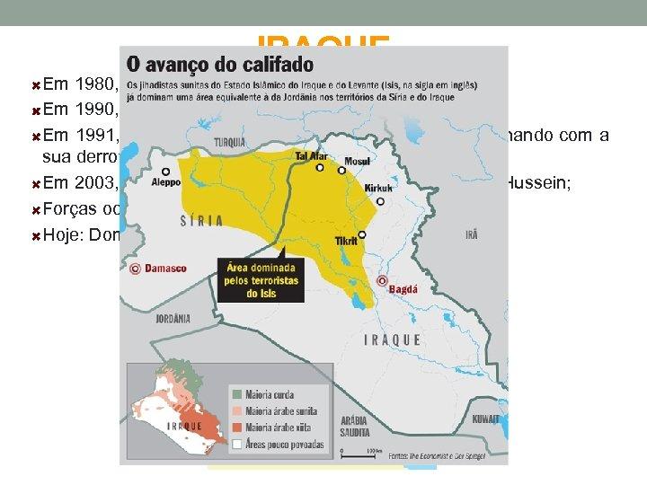 IRAQUE Em 1980, o Iraque invadiu o Irã; Em 1990, o Iraque invadiu o