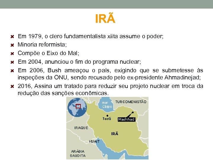 IRÃ Em 1979, o clero fundamentalista xiita assume o poder; Minoria reformista; Compõe o