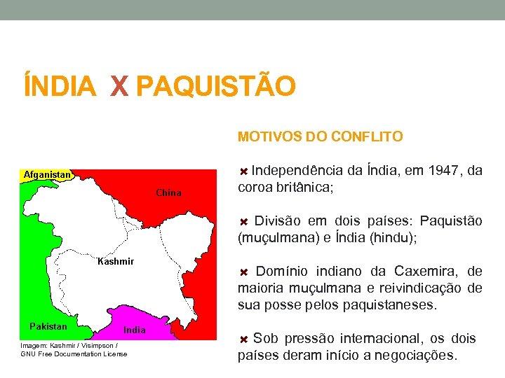 ÍNDIA X PAQUISTÃO MOTIVOS DO CONFLITO Independência da Índia, em 1947, da coroa britânica;