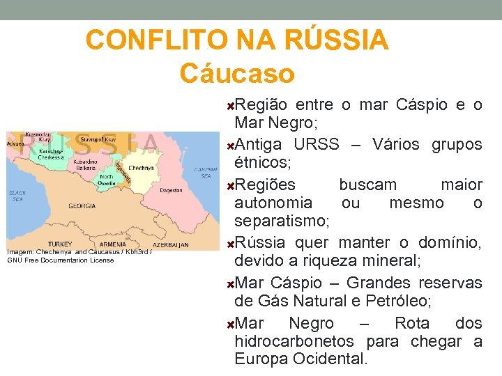 CONFLITO NA RÚSSIA Cáucaso Imagem: Chechenya and Caucasus / Kbh 3 rd / GNU