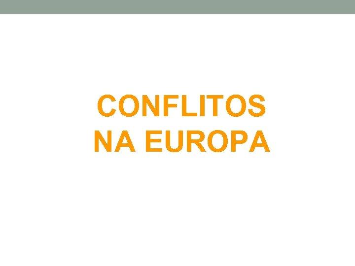 CONFLITOS NA EUROPA